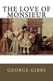 The Love of Monsieur by George Gibbs (9781986414227) - PaperBack - Romance Modern Romance
