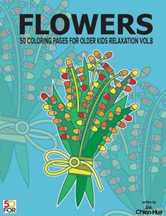 Flowers 50 Coloring Pages for Older Kids Relaxation Vol.8 by Chien Hua Shih (9781986572835) - PaperBack - Religion & Spirituality Meditation