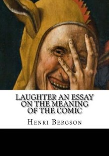 Laughter an Essay on the Meaning of the Comic by Henri Bergson, Fred Rothwell, Cloudesley Brereton (9781987610581) - PaperBack - History