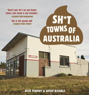 Sh*t Towns of Australia by Rick Furphy, Geoff Rissole (9781988547244) - PaperBack - Humour General Humour