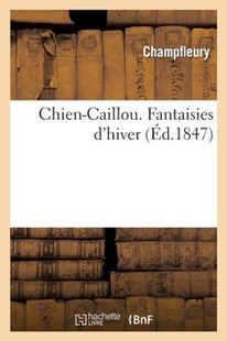 Chien-Caillou. Fantaisies d'hiver by CHAMPFLEURY (9782012190870) - PaperBack - Reference