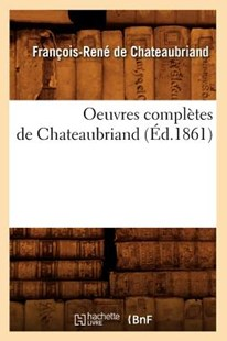 Oeuvres complètes de Chateaubriand (Éd.1861) by DE CHATEAUBRIAND F R (9782012594456) - PaperBack - Reference