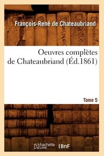 Oeuvres complètes de Chateaubriand. Tome 5 (Éd.1861) by DE CHATEAUBRIAND F R (9782012756397) - PaperBack - Reference