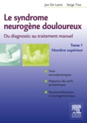 Le syndrome neurogene douloureux. Du diagnostic au traitement manuel - Tome 1