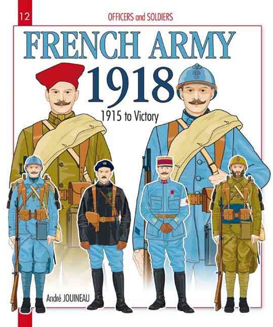 Officers and Soldiers of the French Army During the Great War 1918: 1915 to Victory