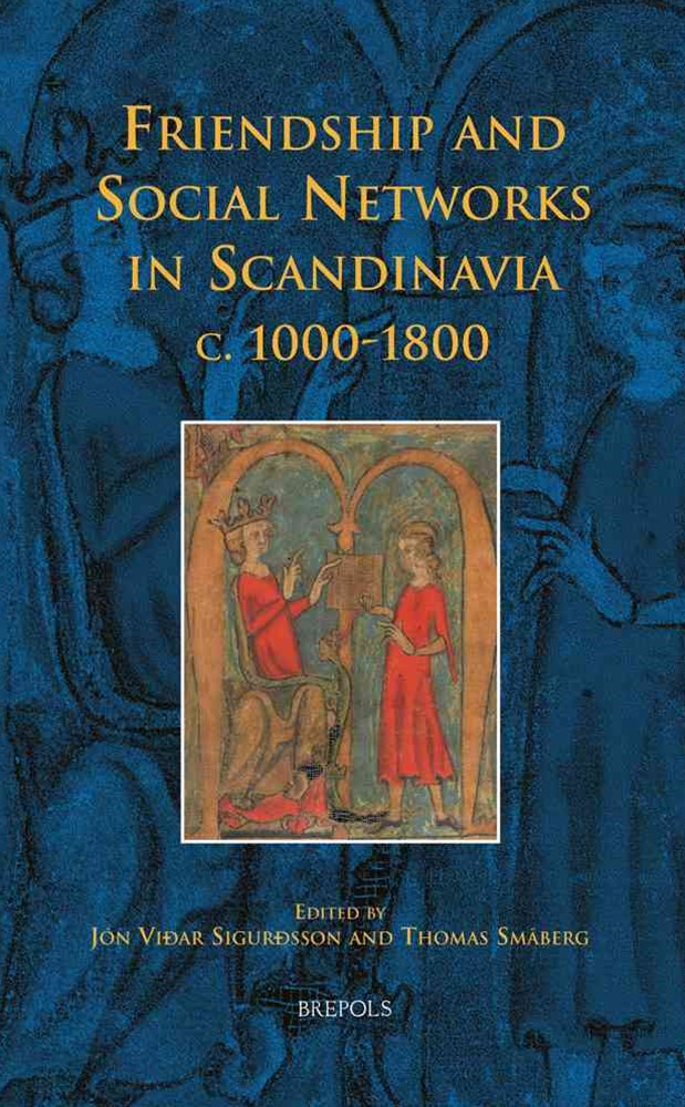 Friendship and Social Networks in Scandinavia C. 1000-1800
