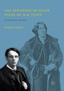 The Influence of Oscar Wilde on W.B. Yeats by Noreen Doody (9783030078003) - PaperBack - Reference