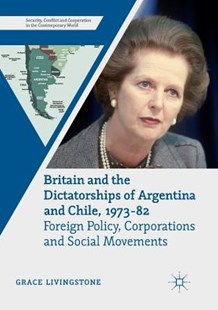 Britain and the Dictatorships of Argentina and Chile, 1973-82 by Grace Livingstone (9783030086664) - PaperBack - History Latin America