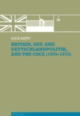 (ebook) Britain, Ost- and Deutschlandpolitik, and the CSCE (1955-1975)
