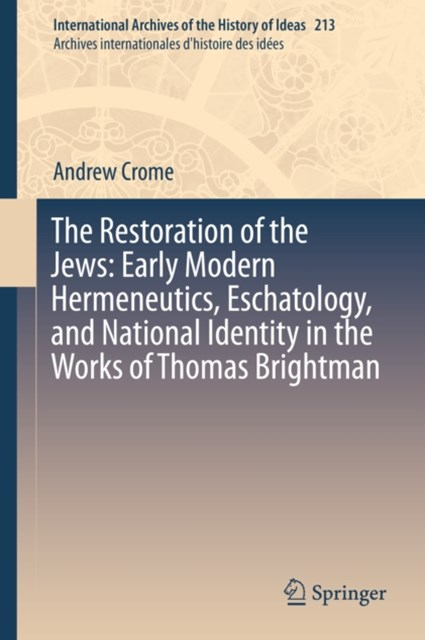 Restoration of the Jews: Early Modern Hermeneutics, Eschatology, and National Identity in the Works of Thomas Brightman