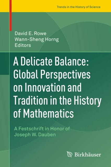 Delicate Balance: Global Perspectives on Innovation and Tradition in the History of Mathematics