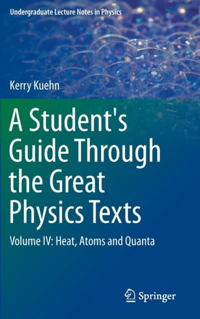 A Student's Guide Through the Great Physics Texts: Heat, Atoms and Quanta