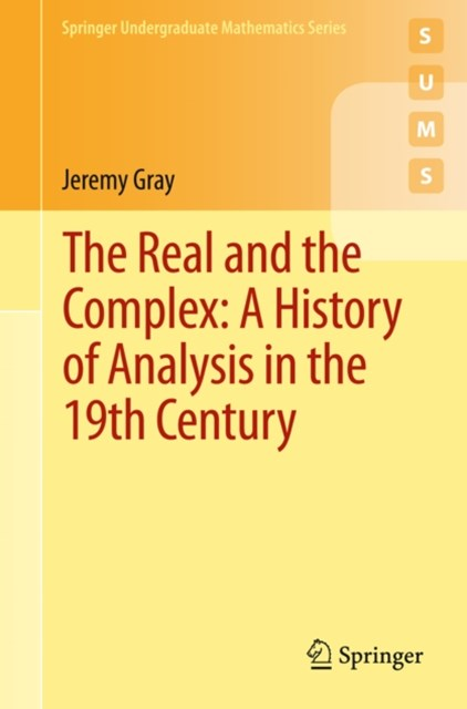 Real and the Complex: A History of Analysis in the 19th Century