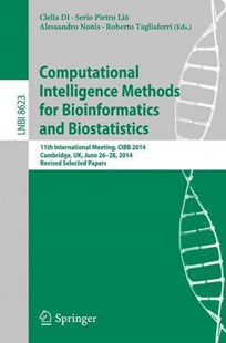 Computational Intelligence Methods for Bioinformatics and Biostatistics by Clelia DI Serio, Pietro Liò, Alessandro Nonis, Roberto Tagliaferri (9783319244617) - PaperBack - Computing Database Management