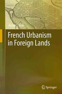 French Urbanism in Foreign Lands by Ambe J. Njoh (9783319252964) - HardCover - Art & Architecture Architecture