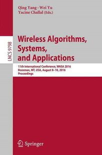 Wireless Algorithms, Systems, and Applications by Qing Yang, Wei Yu, Yacine Challal (9783319428352) - PaperBack - Business & Finance Management & Leadership