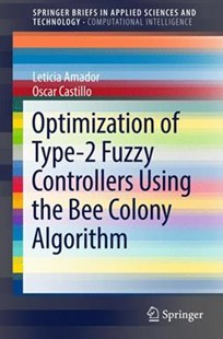 Optimization of Type-2 Fuzzy Controllers Using the Bee Colony Algorithm by Leticia Amador, Oscar Castillo (9783319542942) - PaperBack - Computing Programming
