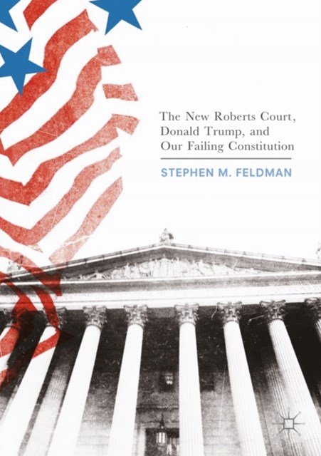 New Roberts Court, Donald Trump, and Our Failing Constitution