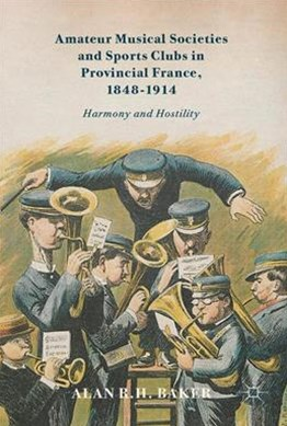 Amateur Musical Societies and Sports Clubs in Provincial France 1848-1914