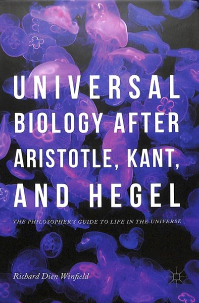 Universal Biology After Aristotle, Kant, and Hegel