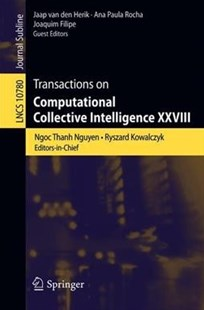 Transactions on Computational Collective Intelligence XXVIII by Ngoc Thanh Nguyen, Ryszard Kowalczyk, Jaap van den Herik (9783319783000) - PaperBack - Computing