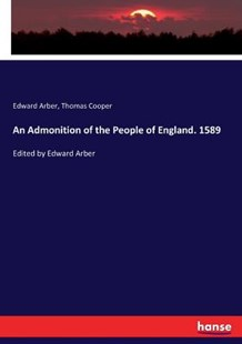 An Admonition of the People of England. 1589 by Thomas Cooper, Edward Arber (9783337009069) - PaperBack - History