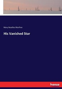 His Vanished Star by Mary Noailles Murfree (9783337028749) - PaperBack - Modern & Contemporary Fiction Literature