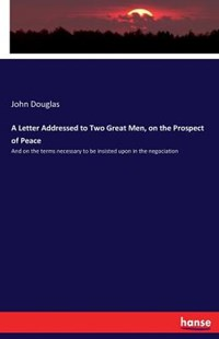 A Letter Addressed to Two Great Men, on the Prospect of Peace by John Douglas (9783337075248) - PaperBack - History European