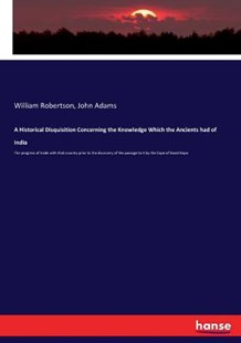 A Historical Disquisition Concerning the Knowledge Which the Ancients had of India by William Robertson, John Adams (9783337088378) - PaperBack - History