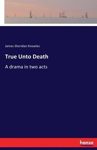 True Unto Death by James Sheridan Knowles (9783337105938) - PaperBack - Modern & Contemporary Fiction Literature