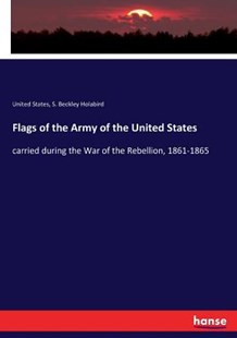 Flags of the Army of the United States by United States, S. Beckley Holabird (9783337119553) - PaperBack - History
