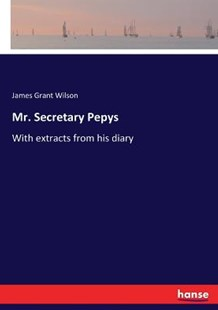 Mr. Secretary Pepys by James Grant Wilson (9783337124229) - PaperBack - Modern & Contemporary Fiction Literature