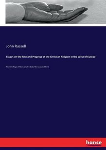 Essays on the Rise and Progress of the Christian Religion in the West of Europe by John Russell (9783337130305) - PaperBack - Reference