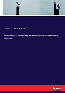 The Principles of Bacteriology by Alexander Crever Abbott (9783337214791) - PaperBack - History