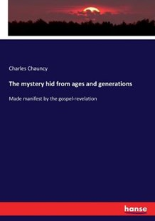 The mystery hid from ages and generations by Charles Chauncy (9783337221645) - PaperBack - History