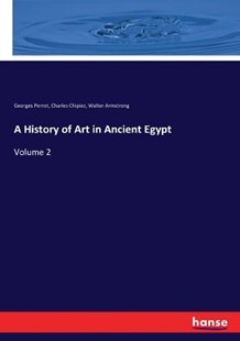 A History of Art in Ancient Egypt by Georges Perrot, Charles Chipiez, Walter Armstrong (9783337230432) - PaperBack - History Ancient & Medieval History