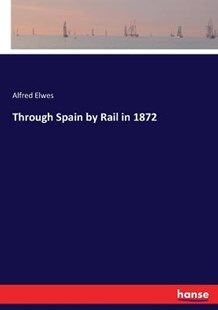 Through Spain by Rail in 1872 by Alfred Elwes (9783337246082) - PaperBack - History