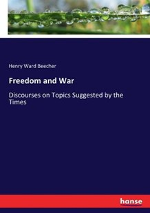 Freedom and War by Henry Ward Beecher (9783337277277) - PaperBack - History