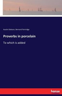 Proverbs in Porcelain by Austin Dobson, Bernard Partridge (9783337303747) - PaperBack - Poetry & Drama Poetry