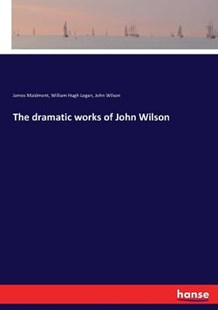 The dramatic works of John Wilson by James Maidment, John Wilson, William Hugh Logan (9783337304683) - PaperBack - Modern & Contemporary Fiction Literature