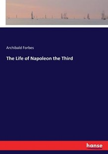 The Life of Napoleon the Third by Archibald Forbes (9783337351199) - PaperBack - Modern & Contemporary Fiction Literature