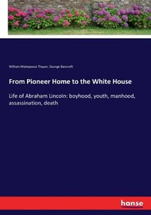 From Pioneer Home to the White House by George Bancroft, William Makepeace Thayer (9783337373337) - PaperBack - Modern & Contemporary Fiction General Fiction