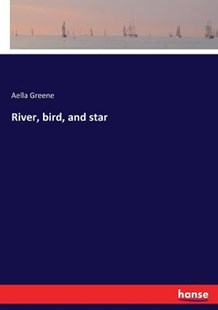 River, bird, and star by Aella Greene (9783337374655) - PaperBack - Modern & Contemporary Fiction Literature