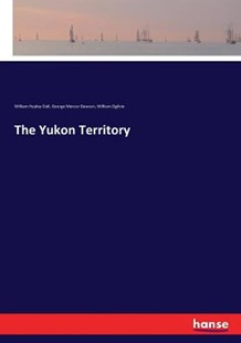 The Yukon Territory by William Healey Dall, George Mercer Dawson, William Ogilvie (9783337396039) - PaperBack - Modern & Contemporary Fiction Literature
