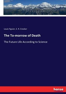 The To-morrow of Death by Louis Figuier, S. R. Crocker (9783337404529) - PaperBack - Science & Technology
