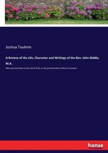 A Review of the Life, Character and Writings of the Rev. John Biddle, M.A. by Joshua Toulmin (9783337410889) - PaperBack - Modern & Contemporary Fiction General Fiction
