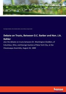 Debate on Trusts, Between O.C. Barber and Hon. J.A. Kohler by Washington Gladden, George Gunton, James McGee (9783337735456) - PaperBack - Social Sciences