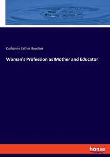 Woman's Profession as Mother and Educator by Catharine Esther Beecher (9783337768812) - PaperBack - Philosophy Modern