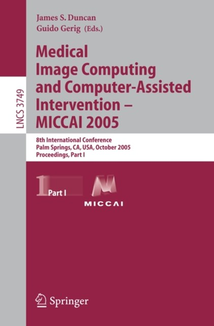 Medical Image Computing and Computer-Assisted Intervention - MICCAI 2005
