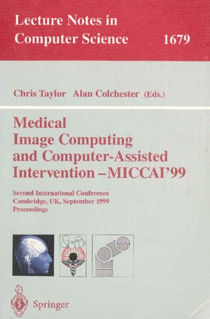 Medical Image Computing and Computer-Assisted Intervention - MICCAI'99